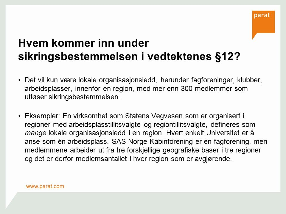 Hvem kommer inn under sikringsbestemmelsen i vedtektenes §12? Det vil kun være lokale organisasjonsledd, herunder fagforeninger, klubber, arbeidsplass
