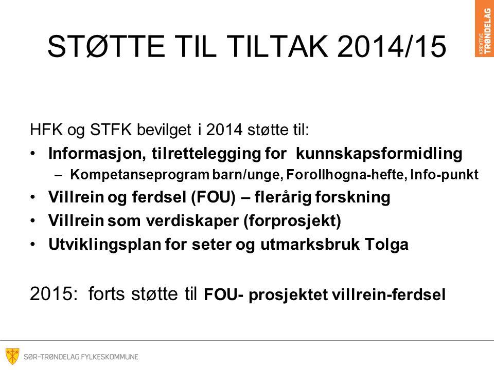 STØTTE TIL TILTAK 2014/15 HFK og STFK bevilget i 2014 støtte til: Informasjon, tilrettelegging for kunnskapsformidling –Kompetanseprogram barn/unge, Forollhogna-hefte, Info-punkt Villrein og ferdsel (FOU) – flerårig forskning Villrein som verdiskaper (forprosjekt) Utviklingsplan for seter og utmarksbruk Tolga 2015: forts støtte til FOU- prosjektet villrein-ferdsel 2015.