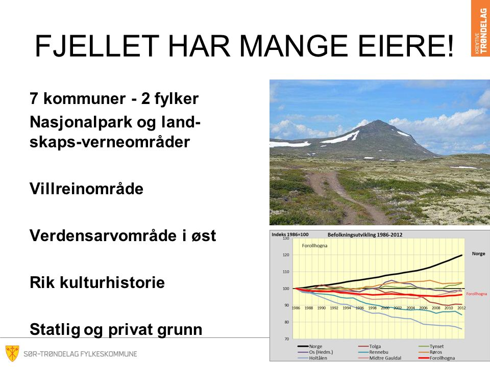 FOROLLHOGNA-PLANEN målsetting langsiktig og helhetlig forvaltning av et prioritert fjellområde som er spesielt viktig for villrein hensyn til både forsvarlig villreinforvaltning og lokalsamfunnenes behov for utvikling