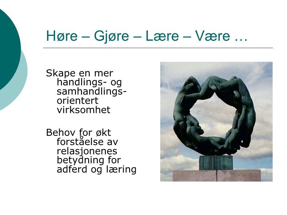 Høre – Gjøre – Lære – Være … Skape en mer handlings- og samhandlings- orientert virksomhet Behov for økt forståelse av relasjonenes betydning for adfe