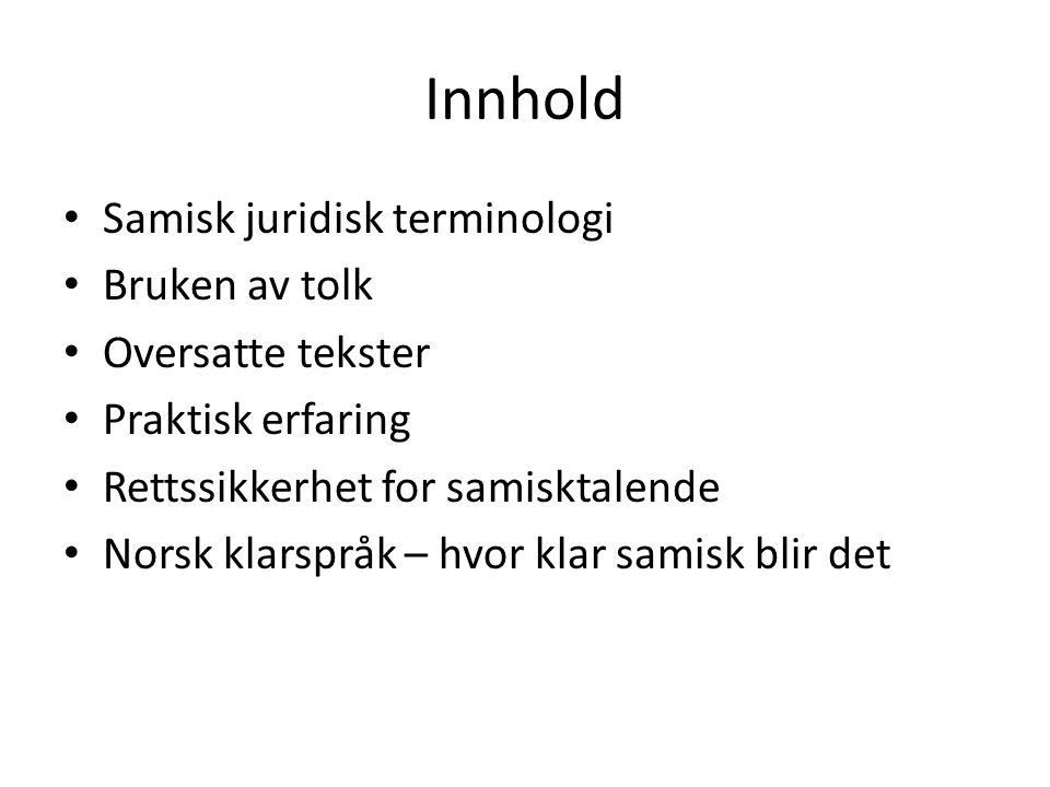 Innhold Samisk juridisk terminologi Bruken av tolk Oversatte tekster Praktisk erfaring Rettssikkerhet for samisktalende Norsk klarspråk – hvor klar samisk blir det