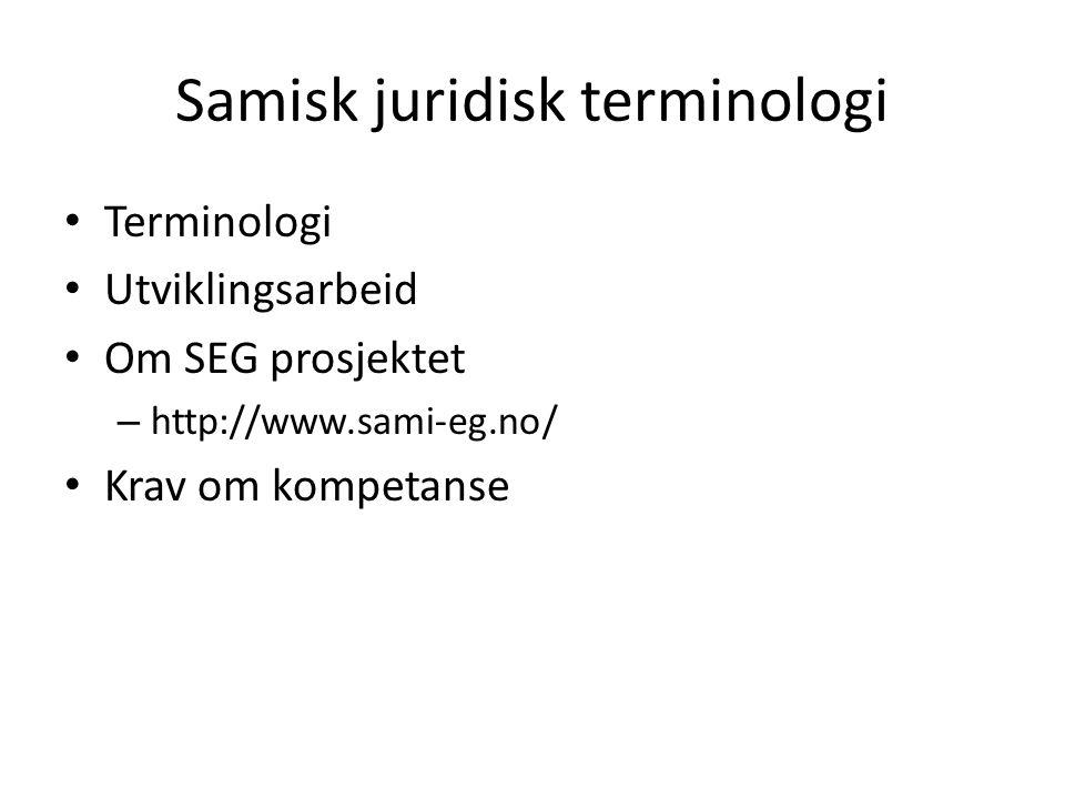 Samisk juridisk terminologi Terminologi Utviklingsarbeid Om SEG prosjektet – http://www.sami-eg.no/ Krav om kompetanse