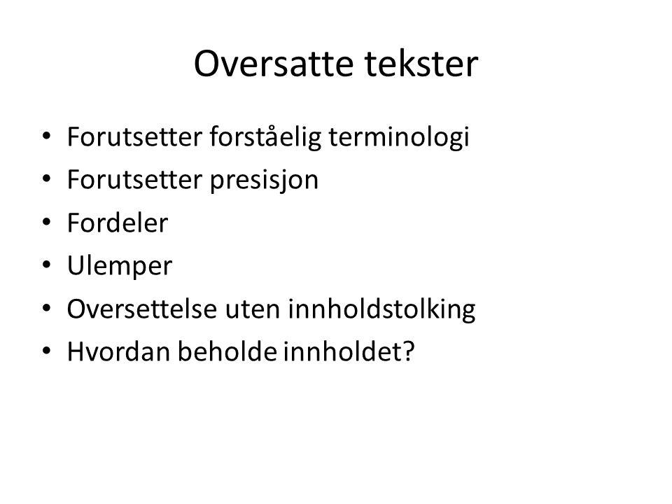 Oversatte tekster Forutsetter forståelig terminologi Forutsetter presisjon Fordeler Ulemper Oversettelse uten innholdstolking Hvordan beholde innholdet?