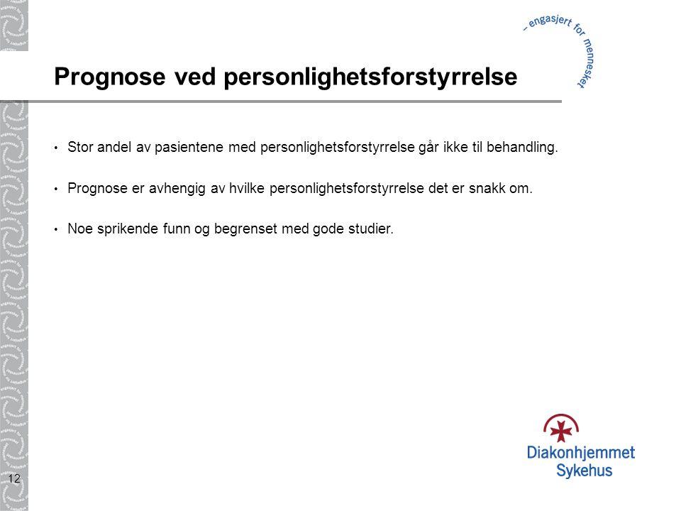 12 Prognose ved personlighetsforstyrrelse Stor andel av pasientene med personlighetsforstyrrelse går ikke til behandling. Prognose er avhengig av hvil