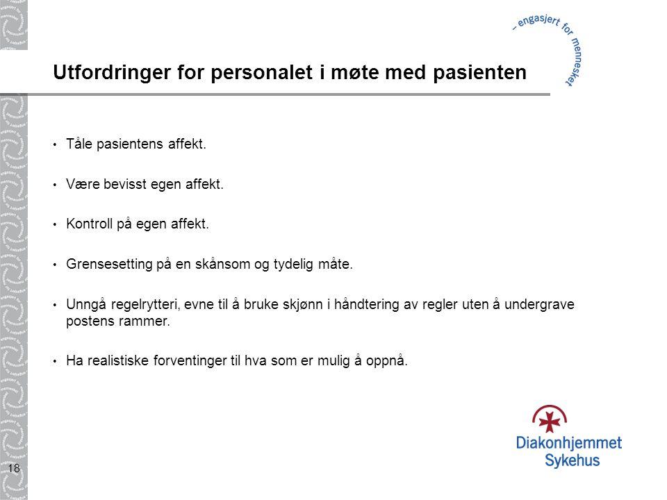 18 Utfordringer for personalet i møte med pasienten Tåle pasientens affekt.