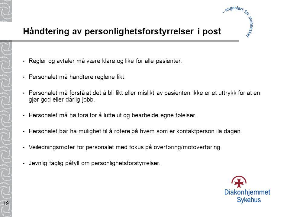19 Håndtering av personlighetsforstyrrelser i post Regler og avtaler må være klare og like for alle pasienter. Personalet må håndtere reglene likt. Pe