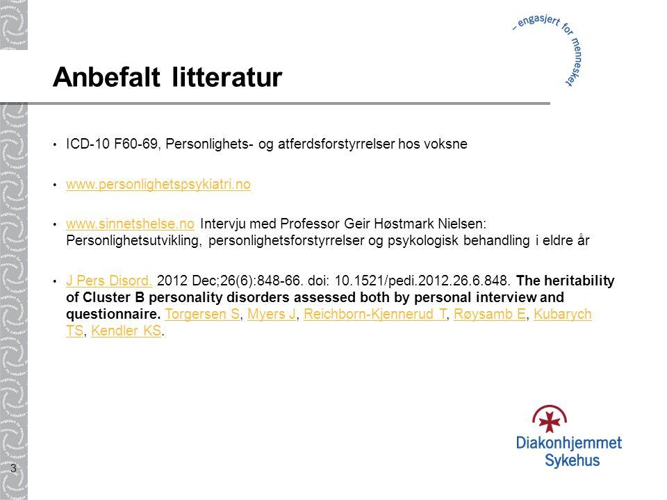 3 Anbefalt litteratur ICD-10 F60-69, Personlighets- og atferdsforstyrrelser hos voksne www.personlighetspsykiatri.no www.sinnetshelse.no Intervju med