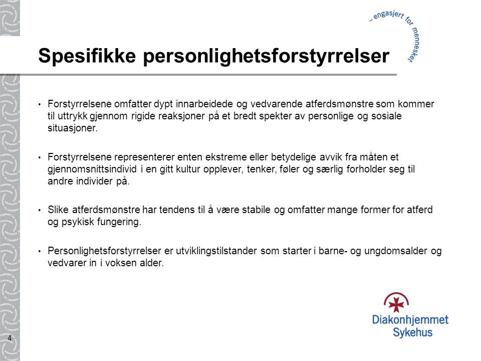 4 Spesifikke personlighetsforstyrrelser Forstyrrelsene omfatter dypt innarbeidede og vedvarende atferdsmønstre som kommer til uttrykk gjennom rigide reaksjoner på et bredt spekter av personlige og sosiale situasjoner.