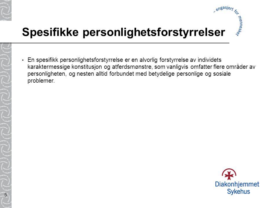 5 Spesifikke personlighetsforstyrrelser En spesifikk personlighetsforstyrrelse er en alvorlig forstyrrelse av individets karaktermessige konstitusjon