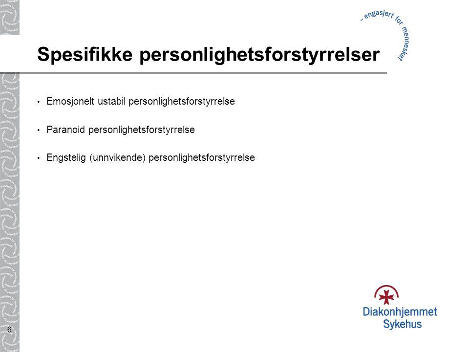 6 Spesifikke personlighetsforstyrrelser Emosjonelt ustabil personlighetsforstyrrelse Paranoid personlighetsforstyrrelse Engstelig (unnvikende) personl
