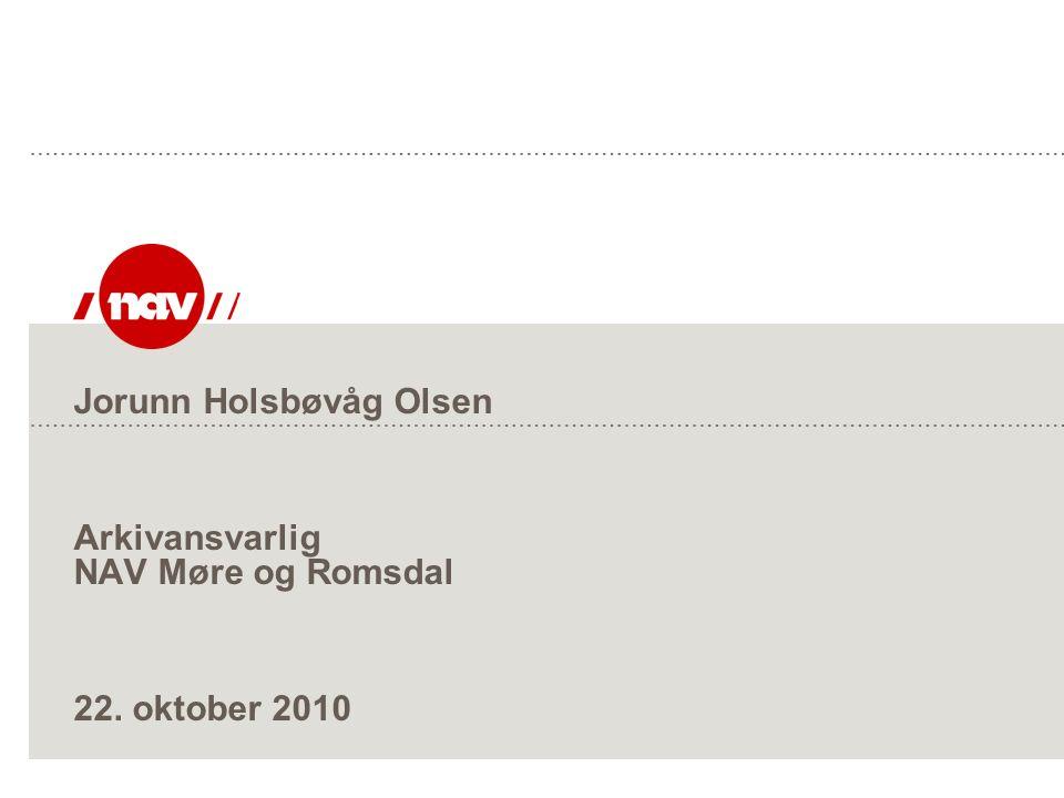 Jorunn Holsbøvåg Olsen Arkivansvarlig NAV Møre og Romsdal 22. oktober 2010
