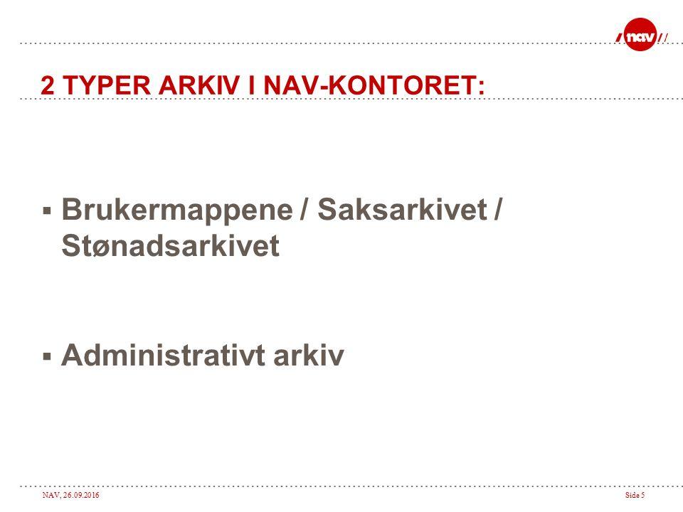 NAV, 26.09.2016Side 5 2 TYPER ARKIV I NAV-KONTORET:  Brukermappene / Saksarkivet / Stønadsarkivet  Administrativt arkiv