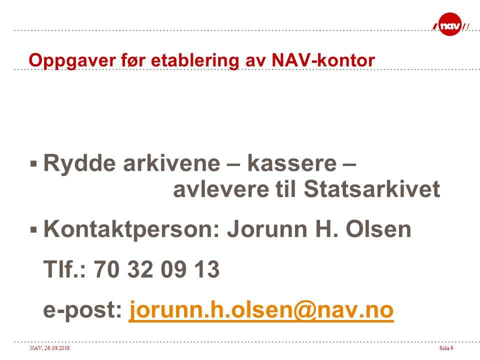 NAV, 26.09.2016Side 9 Oppgaver før etablering av NAV-kontor  Rydde arkivene – kassere – avlevere til Statsarkivet  Kontaktperson: Jorunn H.