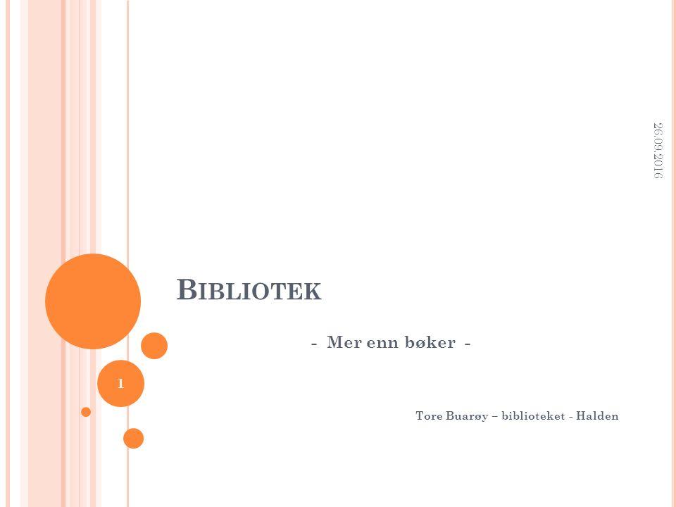 B IBLIOTEK - Mer enn bøker - Tore Buarøy – biblioteket - Halden 26.09.2016 1