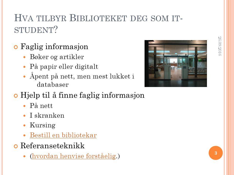 H VA TILBYR B IBLIOTEKET DEG SOM IT - STUDENT ? Faglig informasjon Bøker og artikler På papir eller digitalt Åpent på nett, men mest lukket i database