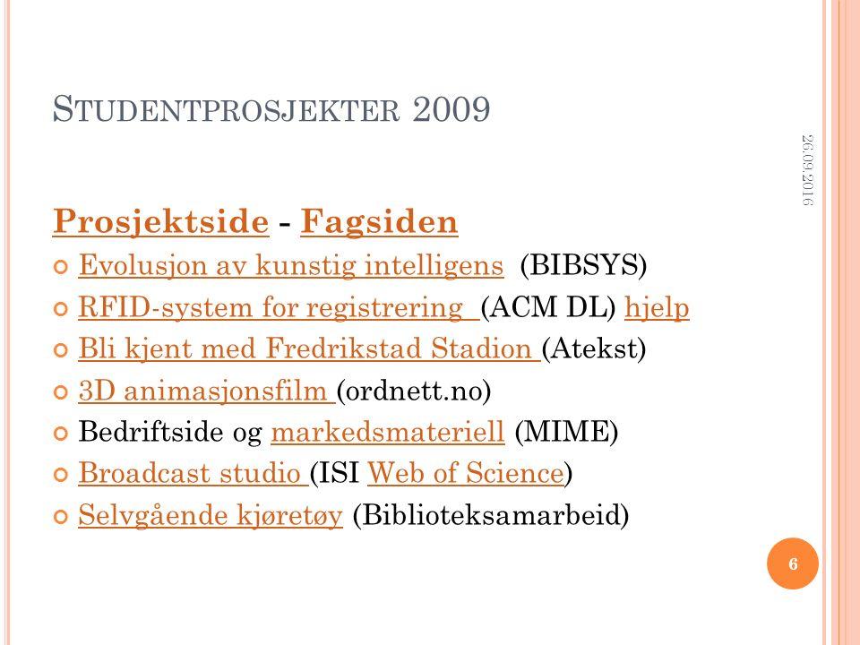 S TUDENTPROSJEKTER 2009 ProsjektsideProsjektside - FagsidenFagsiden Evolusjon av kunstig intelligensEvolusjon av kunstig intelligens (BIBSYS) RFID-sys