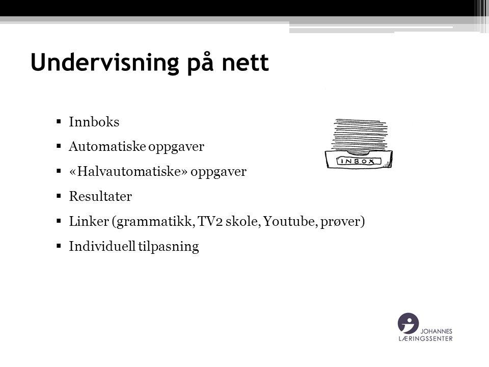 Undervisning på nett  Innboks  Automatiske oppgaver  «Halvautomatiske» oppgaver  Resultater  Linker (grammatikk, TV2 skole, Youtube, prøver)  Individuell tilpasning