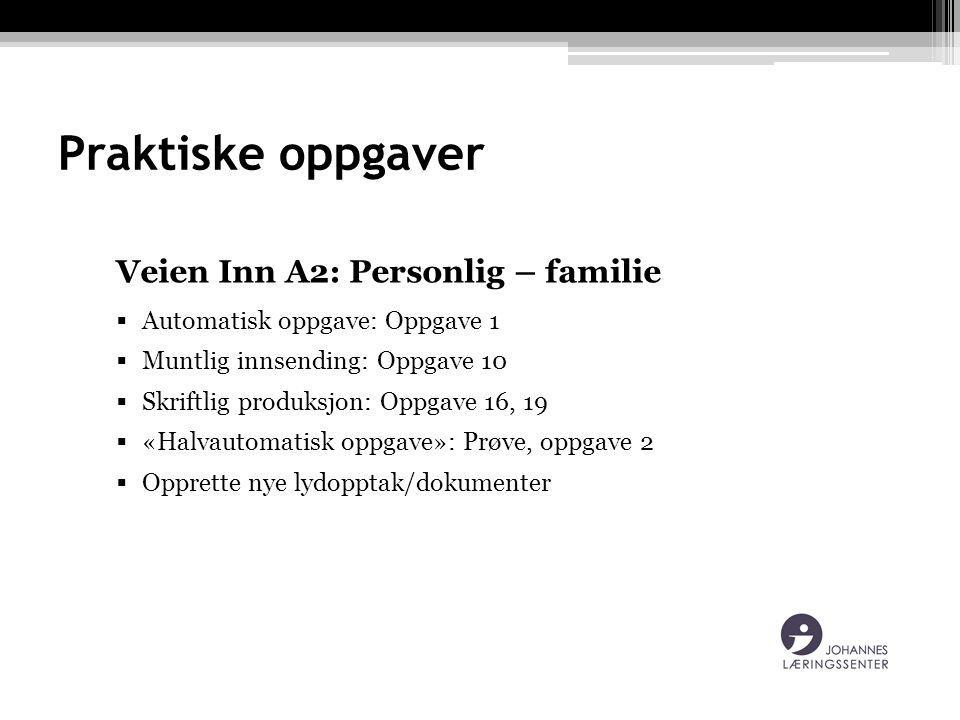 Praktiske oppgaver Veien Inn A2: Personlig – familie  Automatisk oppgave: Oppgave 1  Muntlig innsending: Oppgave 10  Skriftlig produksjon: Oppgave