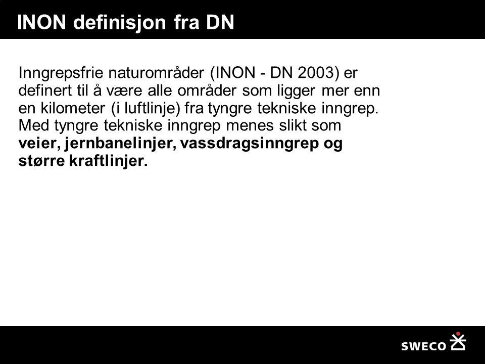 INON definisjon fra DN Inngrepsfrie naturområder (INON - DN 2003) er definert til å være alle områder som ligger mer enn en kilometer (i luftlinje) fra tyngre tekniske inngrep.