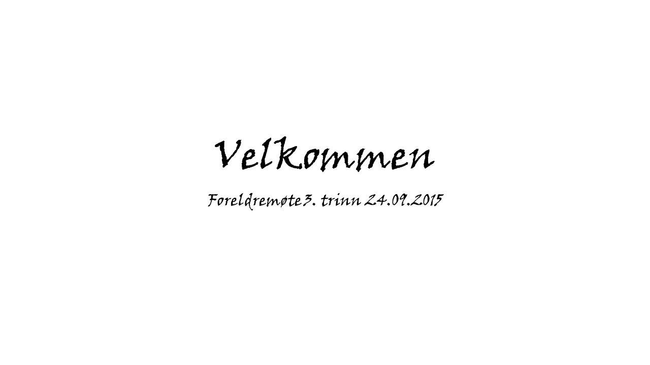 Velkommen Foreldremøte 3. trinn 24.09.2015