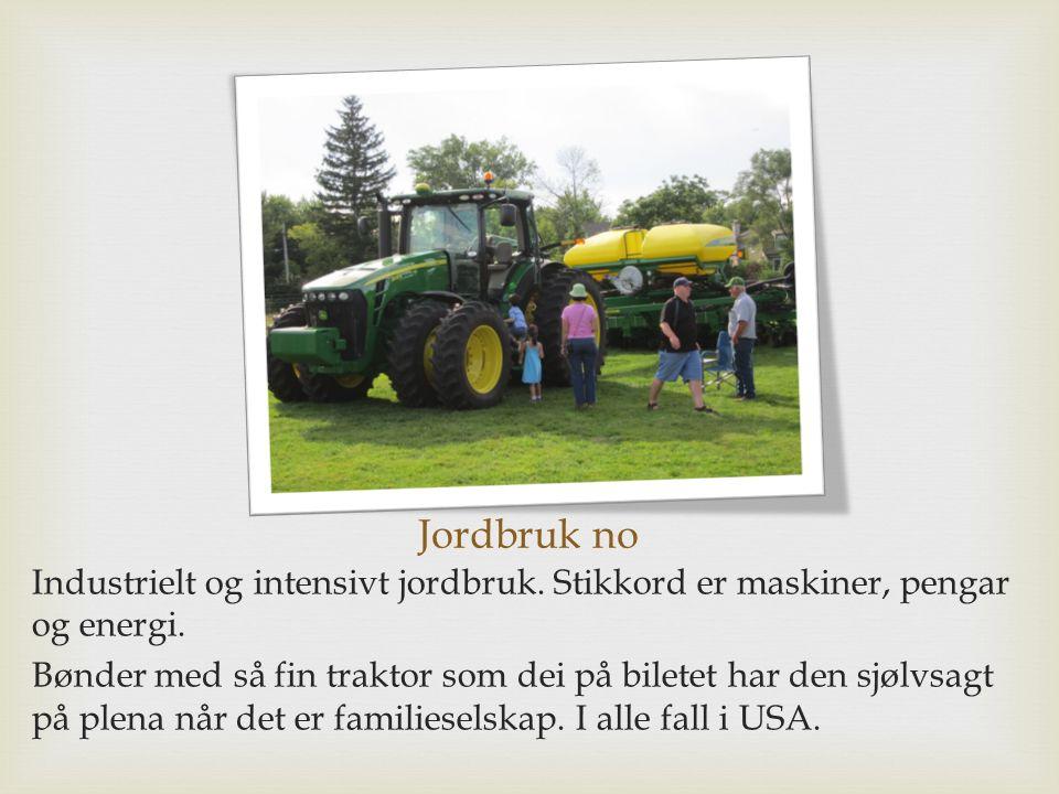 Jordbruk no Industrielt og intensivt jordbruk. Stikkord er maskiner, pengar og energi.