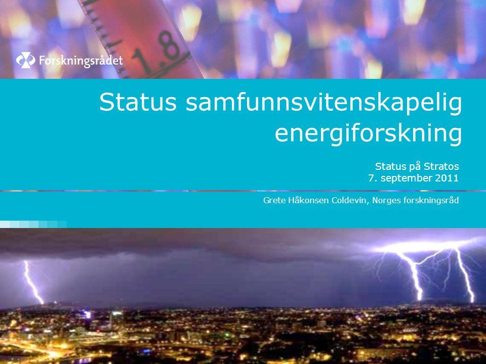 Status samfunnsvitenskapelig energiforskning Status på Stratos 7. september 2011 Grete Håkonsen Coldevin, Norges forskningsråd