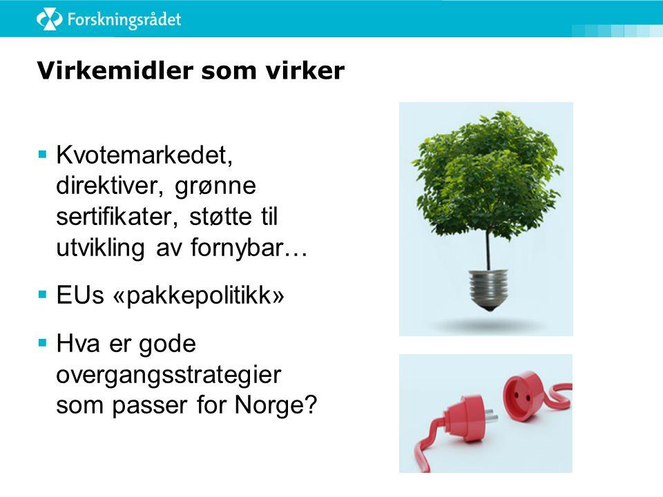 Virkemidler som virker  Kvotemarkedet, direktiver, grønne sertifikater, støtte til utvikling av fornybar…  EUs «pakkepolitikk»  Hva er gode overgangsstrategier som passer for Norge?