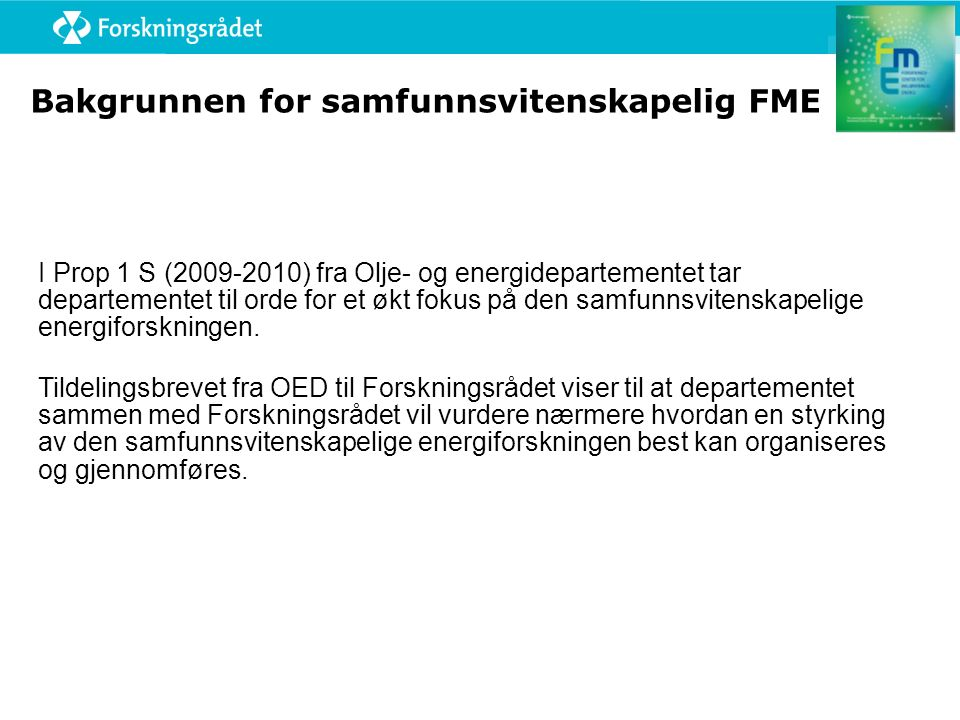 Bakgrunnen for samfunnsvitenskapelig FME I Prop 1 S (2009-2010) fra Olje- og energidepartementet tar departementet til orde for et økt fokus på den samfunnsvitenskapelige energiforskningen.