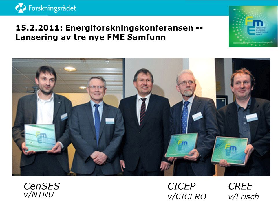 15.2.2011: Energiforskningskonferansen -- Lansering av tre nye FME Samfunn CenSES v/NTNU CICEP v/CICERO CREE v/Frisch
