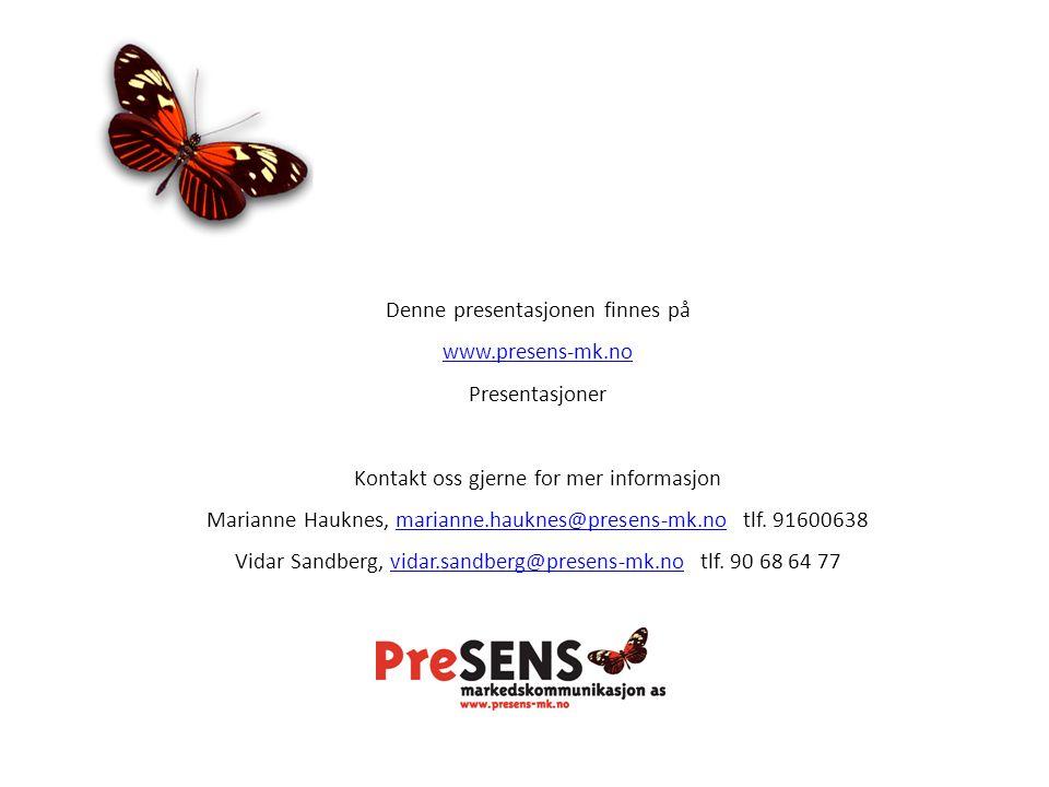 Denne presentasjonen finnes på www.presens-mk.no Presentasjoner Kontakt oss gjerne for mer informasjon Marianne Hauknes, marianne.hauknes@presens-mk.no tlf.