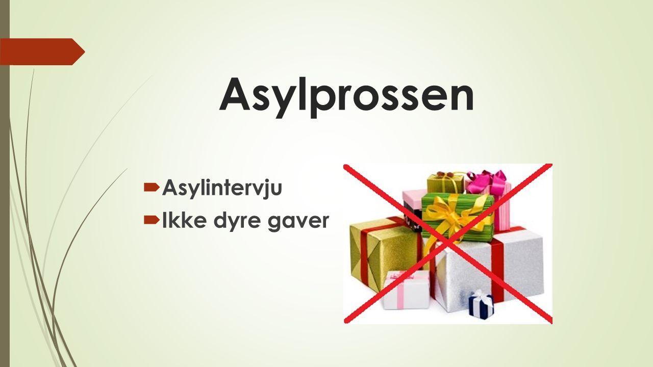 Asylprossen  Asylintervju  Ikke dyre gaver