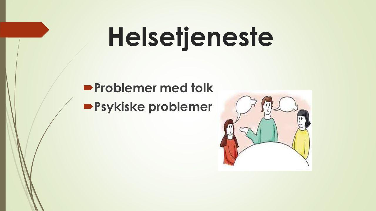 Helsetjeneste  Problemer med tolk  Psykiske problemer