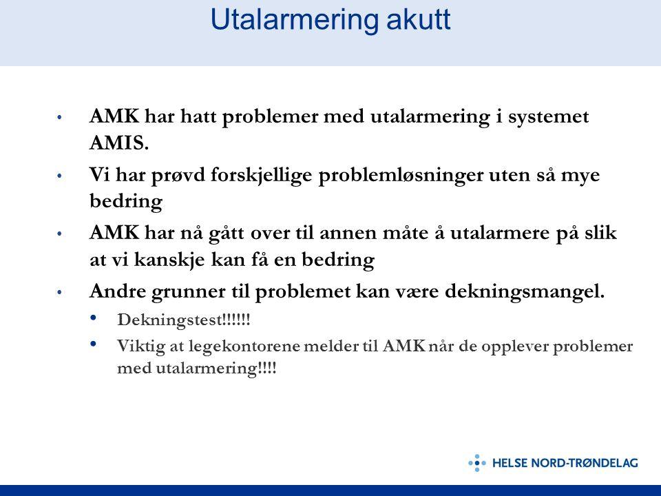 Utalarmering akutt AMK har hatt problemer med utalarmering i systemet AMIS. Vi har prøvd forskjellige problemløsninger uten så mye bedring AMK har nå
