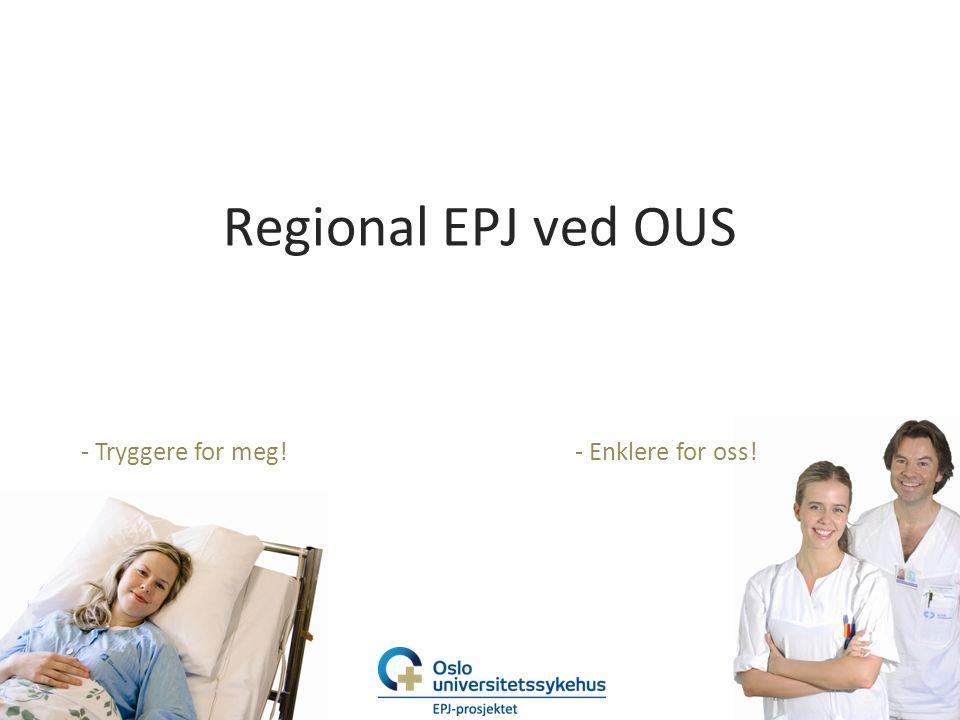 - Tryggere for meg!- Enklere for oss! Regional EPJ ved OUS