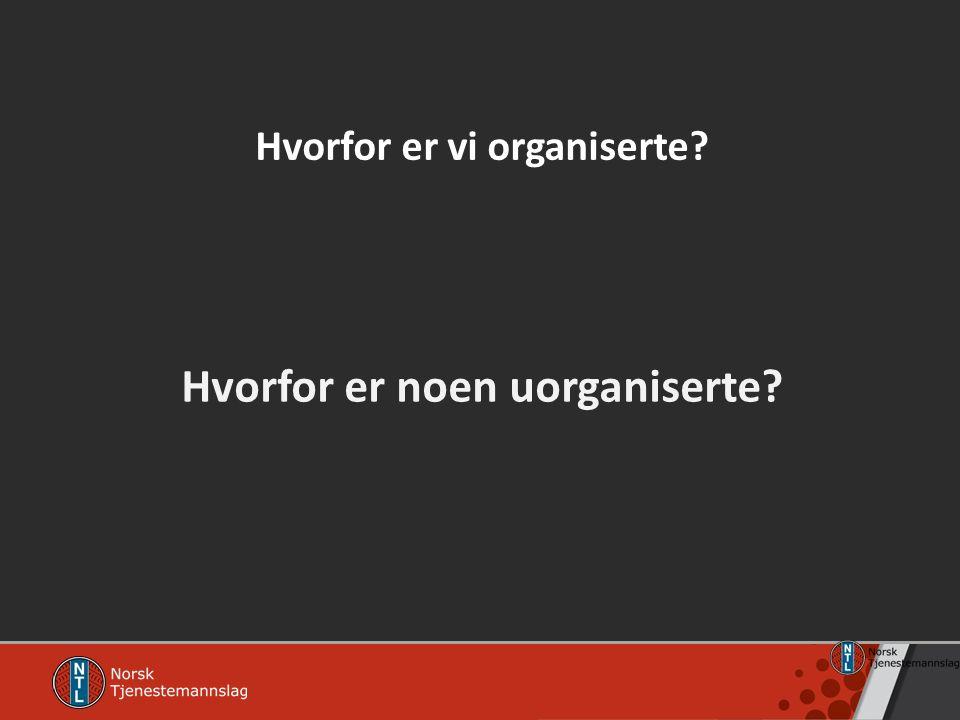 Hvorfor er vi organiserte? Hvorfor er noen uorganiserte?