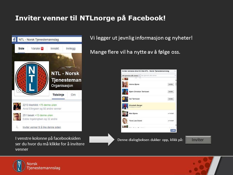 Inviter venner til NTLnorge på Facebook! Vi legger ut jevnlig informasjon og nyheter! Mange flere vil ha nytte av å følge oss. I venstre kolonne på fa