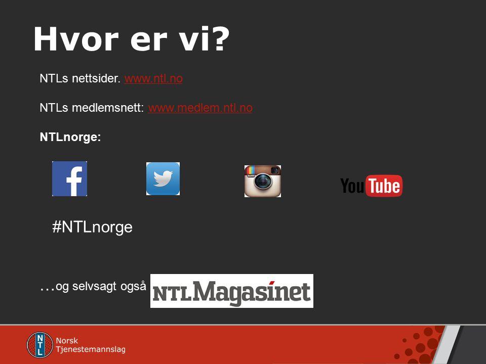 Hvor er vi? NTLs nettsider. www.ntl.nowww.ntl.no NTLs medlemsnett: www.medlem.ntl.nowww.medlem.ntl.no NTLnorge: #NTLnorge … og selvsagt også