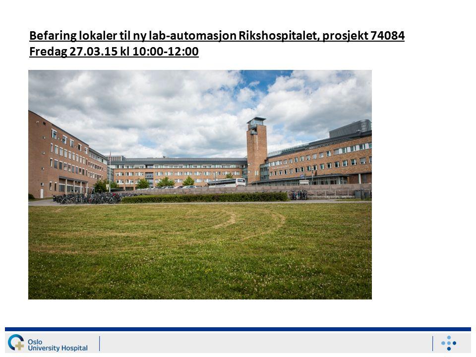 Befaring lokaler til ny lab-automasjon Rikshospitalet, prosjekt 74084 Fredag 27.03.15 kl 10:00-12:00