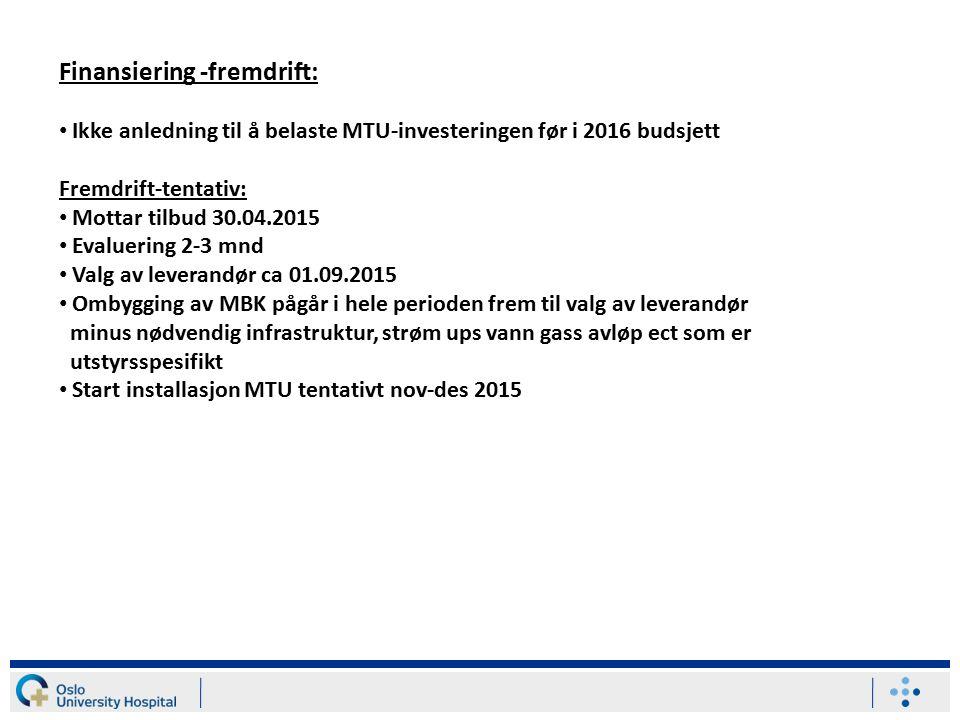 Finansiering -fremdrift: Ikke anledning til å belaste MTU-investeringen før i 2016 budsjett Fremdrift-tentativ: Mottar tilbud 30.04.2015 Evaluering 2-3 mnd Valg av leverandør ca 01.09.2015 Ombygging av MBK pågår i hele perioden frem til valg av leverandør minus nødvendig infrastruktur, strøm ups vann gass avløp ect som er utstyrsspesifikt Start installasjon MTU tentativt nov-des 2015