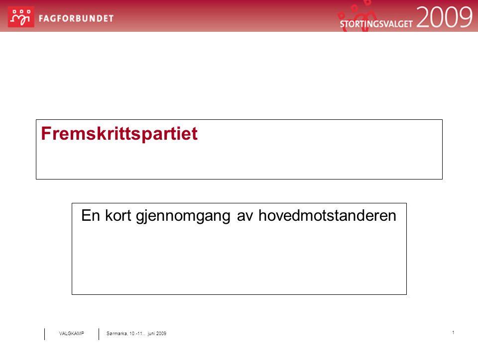 1 Sørmarka, 10.-11.. juni 2009 VALGKAMP Fremskrittspartiet En kort gjennomgang av hovedmotstanderen