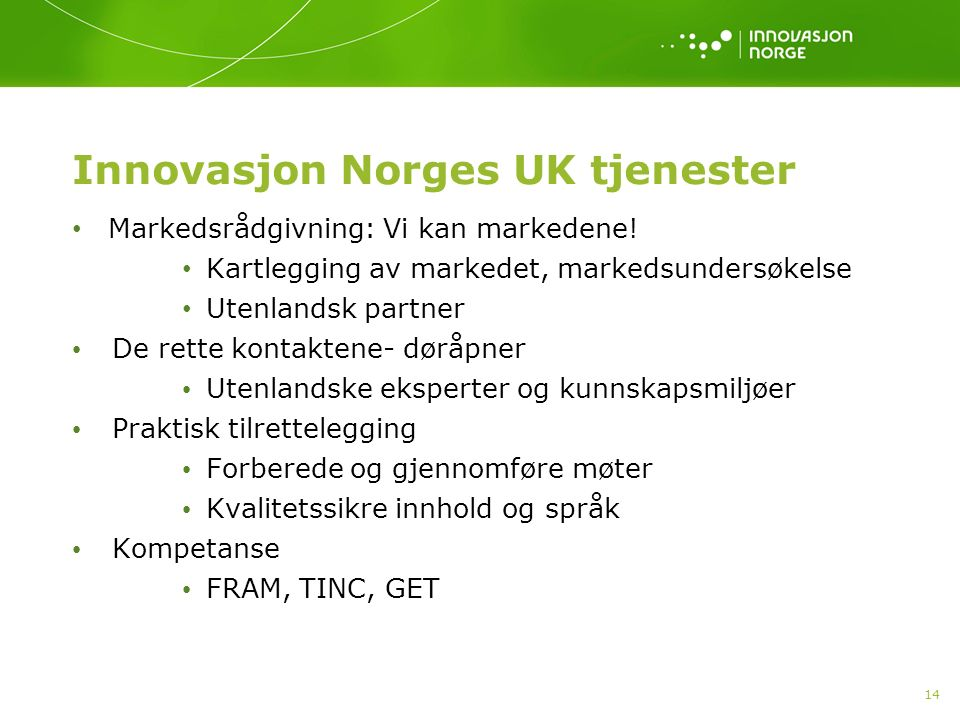 Innovasjon Norges UK tjenester Markedsrådgivning: Vi kan markedene! Kartlegging av markedet, markedsundersøkelse Utenlandsk partner De rette kontakten