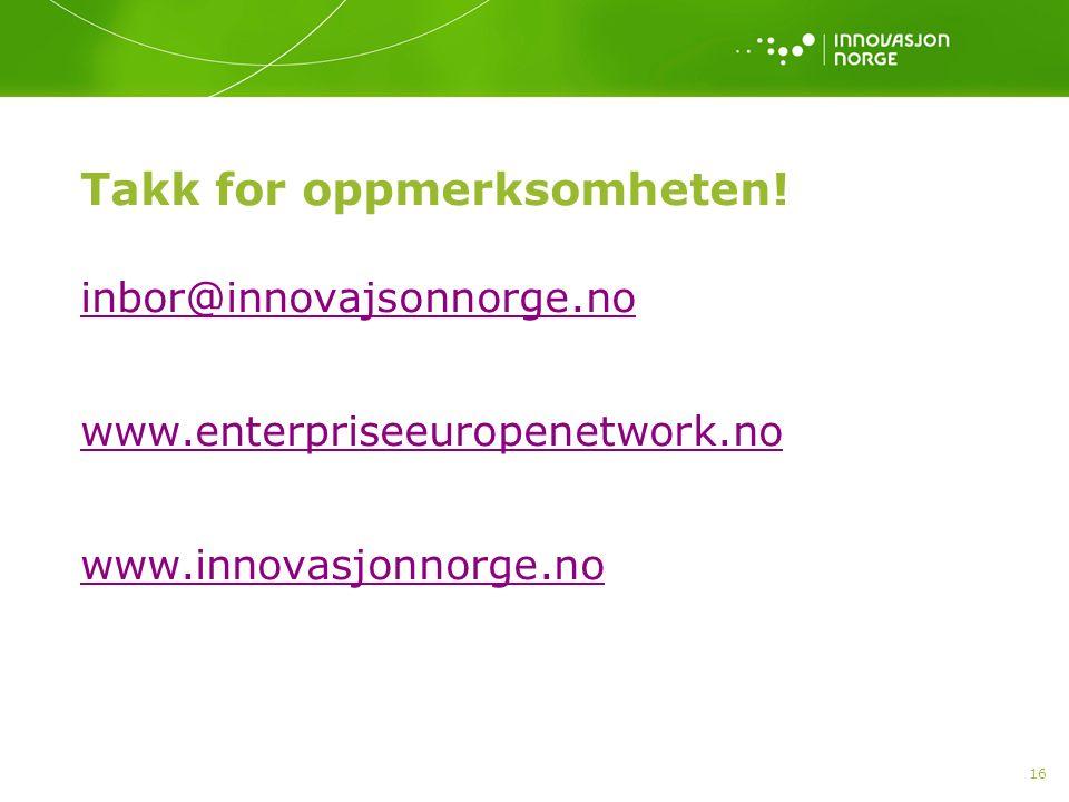 Takk for oppmerksomheten! inbor@innovajsonnorge.no www.enterpriseeuropenetwork.no www.innovasjonnorge.no 16