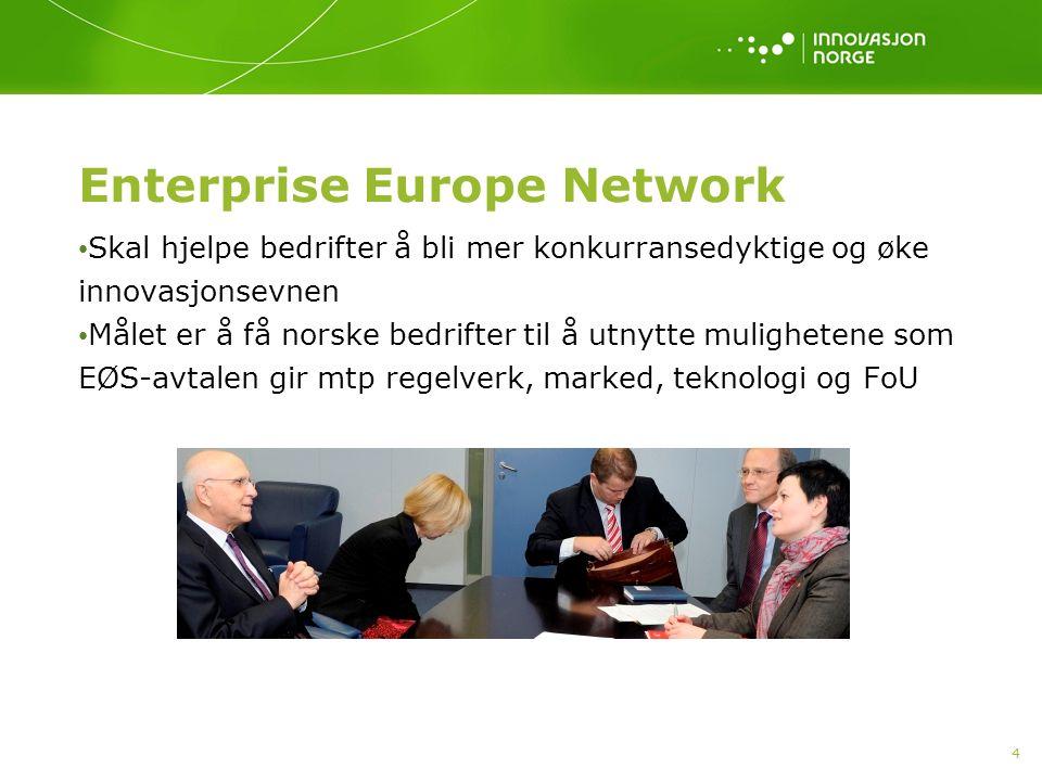 4 Enterprise Europe Network Skal hjelpe bedrifter å bli mer konkurransedyktige og øke innovasjonsevnen Målet er å få norske bedrifter til å utnytte mu