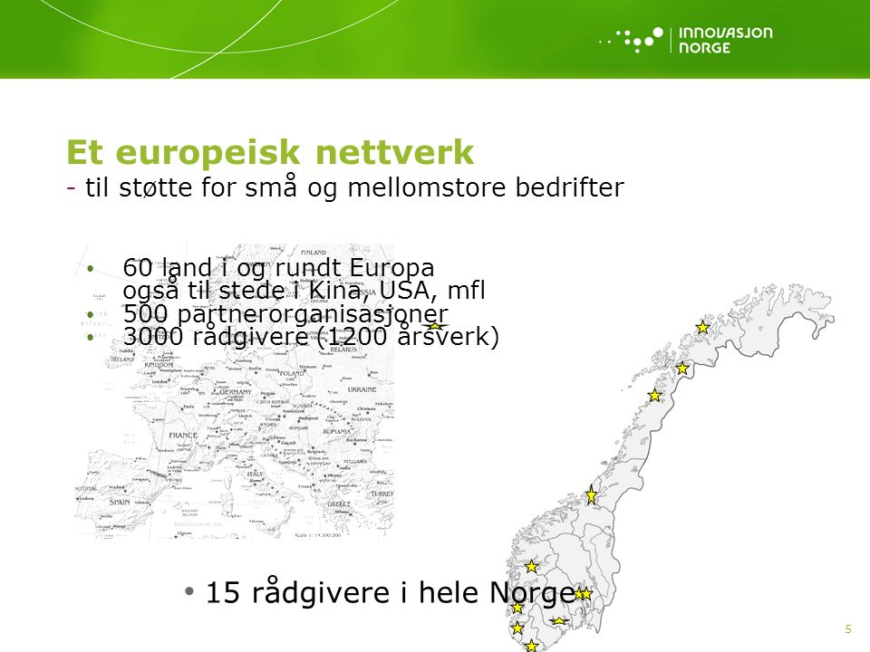 5 Et europeisk nettverk - til støtte for små og mellomstore bedrifter 60 land i og rundt Europa også til stede i Kina, USA, mfl 500 partnerorganisasjo