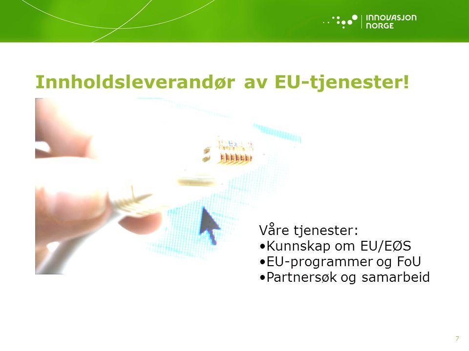 7 Innholdsleverandør av EU-tjenester! Våre tjenester: Kunnskap om EU/EØS EU-programmer og FoU Partnersøk og samarbeid