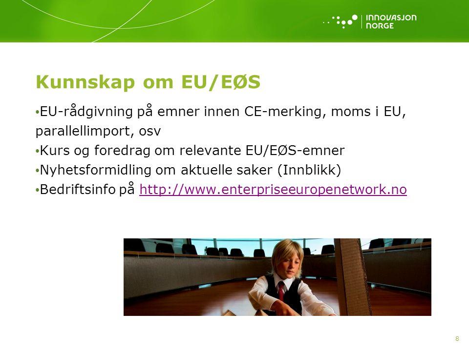 8 Kunnskap om EU/EØS EU-rådgivning på emner innen CE-merking, moms i EU, parallellimport, osv Kurs og foredrag om relevante EU/EØS-emner Nyhetsformidl