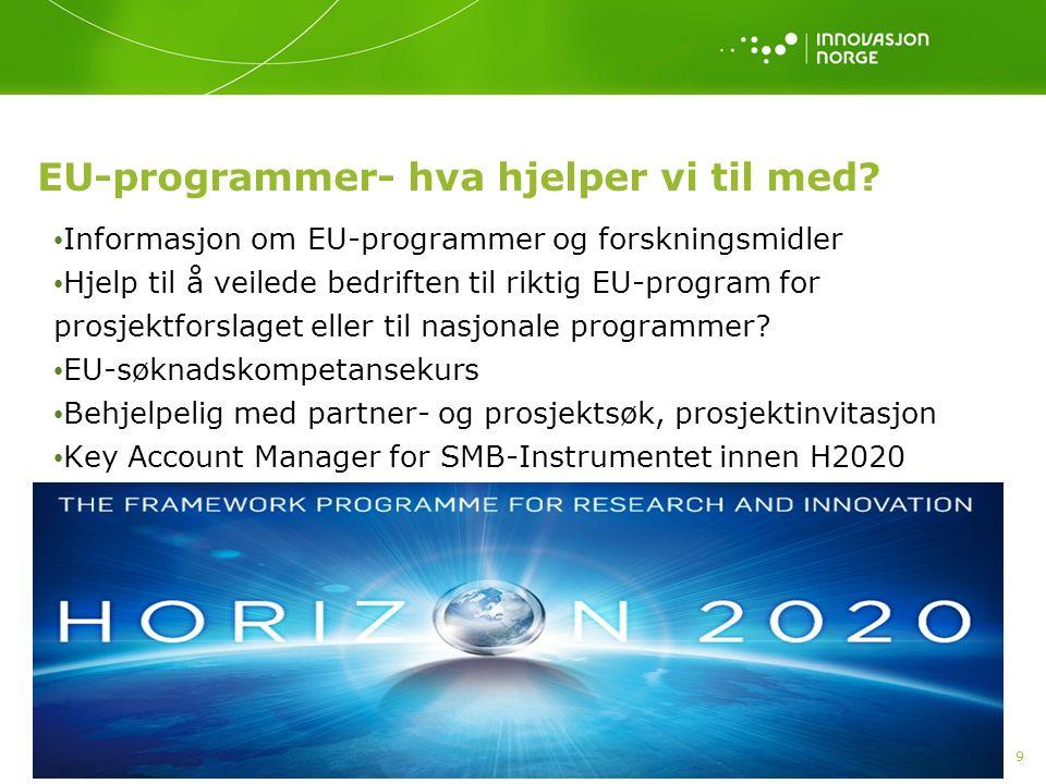 9 EU-programmer- hva hjelper vi til med? Informasjon om EU-programmer og forskningsmidler Hjelp til å veilede bedriften til riktig EU-program for pros