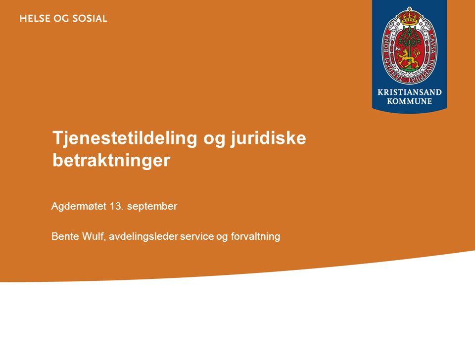 Tjenestetildeling og juridiske betraktninger Agdermøtet 13. september Bente Wulf, avdelingsleder service og forvaltning