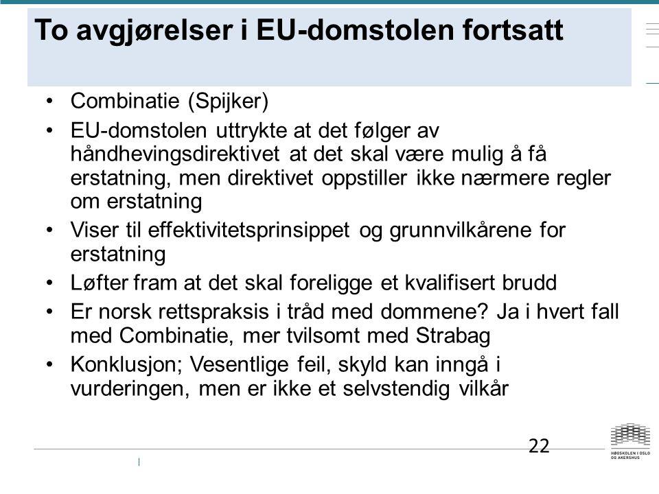 To avgjørelser i EU-domstolen fortsatt Combinatie (Spijker) EU-domstolen uttrykte at det følger av håndhevingsdirektivet at det skal være mulig å få erstatning, men direktivet oppstiller ikke nærmere regler om erstatning Viser til effektivitetsprinsippet og grunnvilkårene for erstatning Løfter fram at det skal foreligge et kvalifisert brudd Er norsk rettspraksis i tråd med dommene.