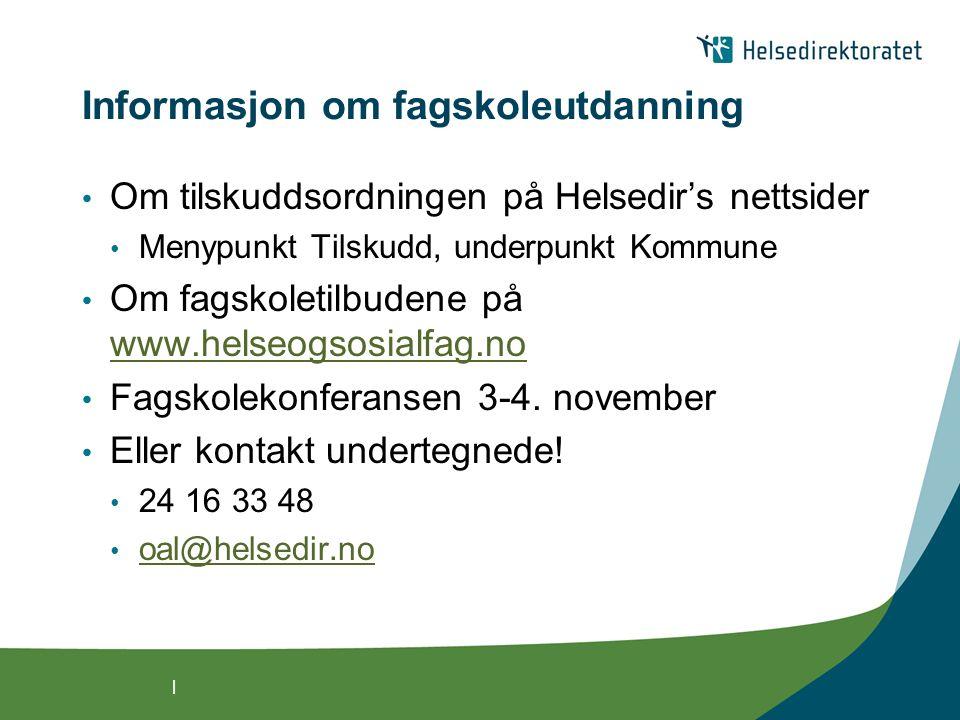 | Informasjon om fagskoleutdanning Om tilskuddsordningen på Helsedir's nettsider Menypunkt Tilskudd, underpunkt Kommune Om fagskoletilbudene på www.helseogsosialfag.no www.helseogsosialfag.no Fagskolekonferansen 3-4.